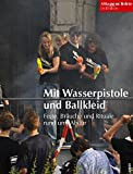 Mit Wasserpistole und Ballkleid: Feste, Bräuche und Rituale rund ums Abitur (Alltagsgeschichte in Bildern)