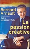 Bernard Arnault. La Passion créative