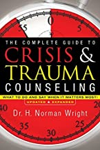 Complete Guide to Crisis and Trauma Counseling: What to Do and Say When It MattersMost! by H. Norman Wright (September 01,2014)