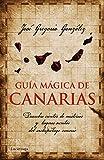 Guía mágica de Canarias: Descubre cientos de misterios y lugares secretos del archipiélago canario (Guías mágicas)