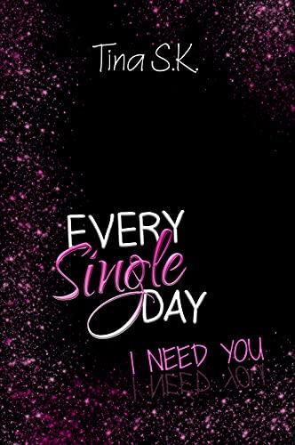 Every Single Day: I need you (Band 3) von [Tina S.K.]