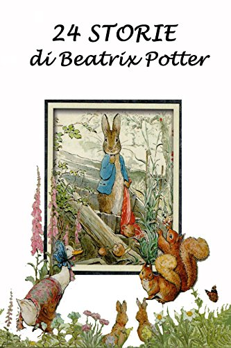 24 Storie di Beatrix Potter: Con illustrazioni originali (Italian Edition)