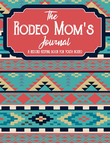 Compare Textbook Prices for The Rodeo Mom's Journal Pink & Blue Aztec: The Ultimate Journal, Planner and Record Book for Youth Rodeo  ISBN 9798452992813 by CREEK PUBLISHING, INDIAN