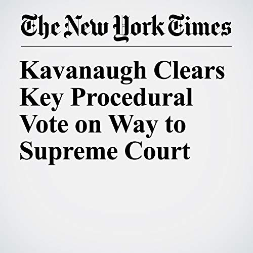 Kavanaugh Clears Key Procedural Vote on Way to Supreme Court audiobook cover art