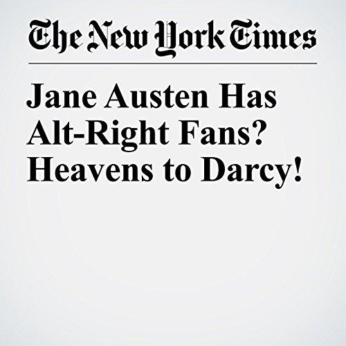 Jane Austen Has Alt-Right Fans? Heavens to Darcy! copertina