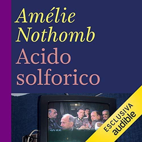Acido solforico                   Di:                                                                                                                                 Amélie Nothomb                               Letto da:                                                                                                                                 Liliana Bottone                      Durata:  2 ore e 52 min     23 recensioni     Totali 4,7