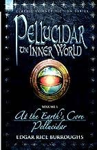 Pellucidar - The Inner World - Volume 1 - At the Earth's Core & Pellucidor
