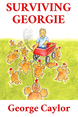 Surviving Georgie: Beagles, Heifers, Chickens and Other Means of Transportation - A Pennsylvania Farm Boy Comes of Age by [George Caylor, Steve Bartholomew]