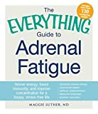 The Everything Guide to Adrenal Fatigue: Revive Energy, Boost Immunity, and Improve Concentration for a Happy, Stress-free Life (Everything®)