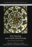 The Seljuqs and their Successors: Art, Culture and History (Edinburgh Studies in Islamic Art)