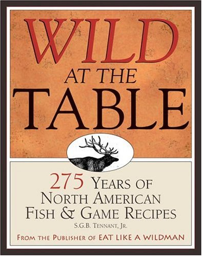 Download Wild At The Table: 275 Years Of American Game & Fish Cookery 