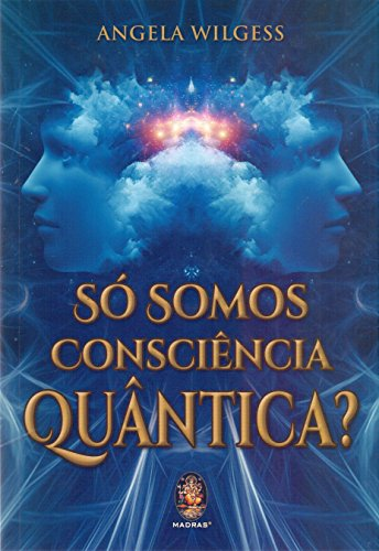 Só somos consciência quântica ?