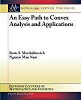 An Easy Path to Convex Analysis and Applications (Synthesis Lectures on Mathematics and Statistics)