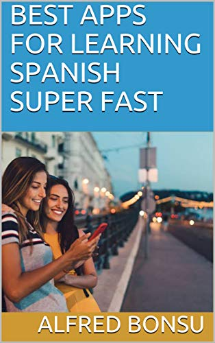 BEST APPS FOR LEARNING SPANISH SUPER FAST (English Edition)