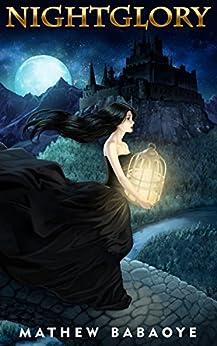 Nightglory (Will, Power and Title) by [Mathew Babaoye]