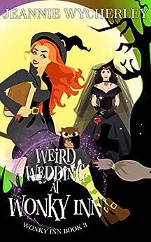 Weird Wedding at Wonky Inn: Wonky Inn Book 3 by [Jeannie Wycherley]