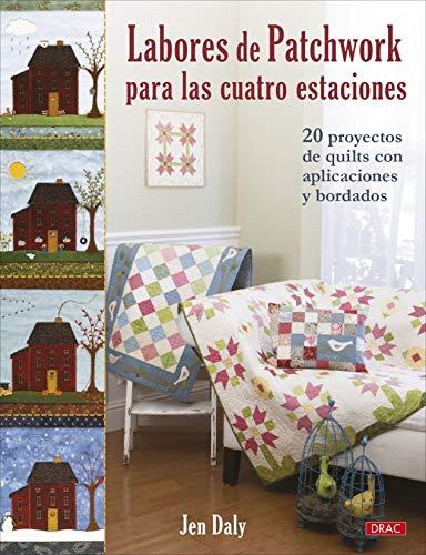 Labores De Patchwork Para Las Cuatro Estaciones: 20 proyectos de quilts con aplicaciones y bordados