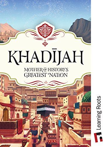 Khadijah: Mother of History's Greatest Nation