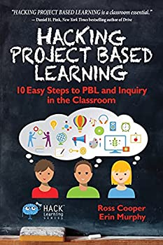 Hacking Project Based Learning  10 Easy Steps to PBL and Inquiry in the Classroom  Hack Learning Series   Volume 9