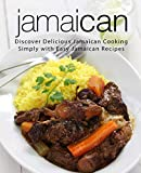 Jamaican: Discover Delicious Jamaican Cooking Simply with Easy Jamaican Recipes