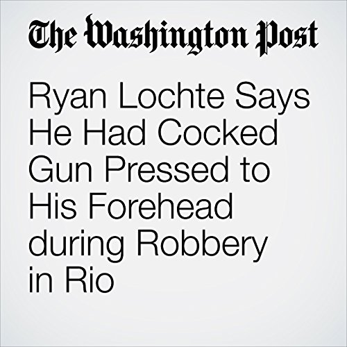 Ryan Lochte Says He Had Cocked Gun Pressed to His Forehead during Robbery in Rio cover art