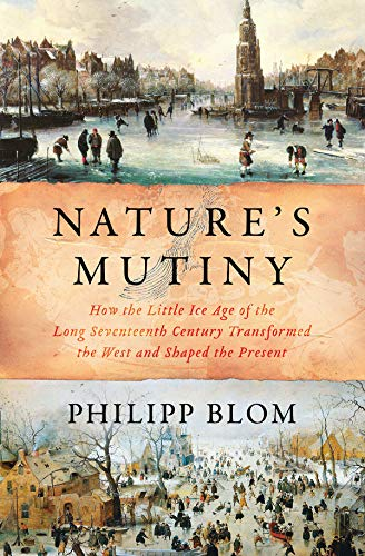 Image of Nature's Mutiny: How the Little Ice Age of the Long Seventeenth Century Transformed the West and Shaped the Present