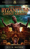 Byzantium Book Four: Ghost Armies