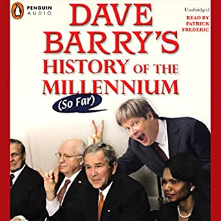 Dave Barry's History of the Millenium (So Far)                   De :                                                                                                                                 Dave Barry                               Lu par :                                                                                                                                 Patrick Frederic                      Durée : 4 h et 29 min     Pas de notations     Global 0,0