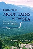 From the Mountains to the Sea: Protecting Nature in Postwar New Hampshire (Environmental History of the Northeast)