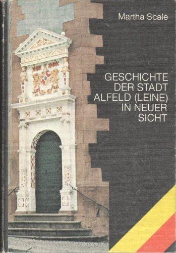 Geschichte der Stadt Alfeld (Leine) in neuer Sicht.