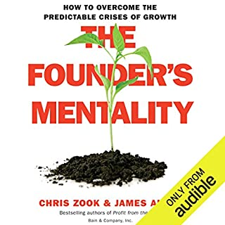 The Founder's Mentality     How to Overcome the Predictable Crises of Growth              By:                                                                                                                                 James Allen,                                                                                        Chris Zook                               Narrated by:                                                                                                                                 Robert Feifar                      Length: 6 hrs and 38 mins     8 ratings     Overall 4.4