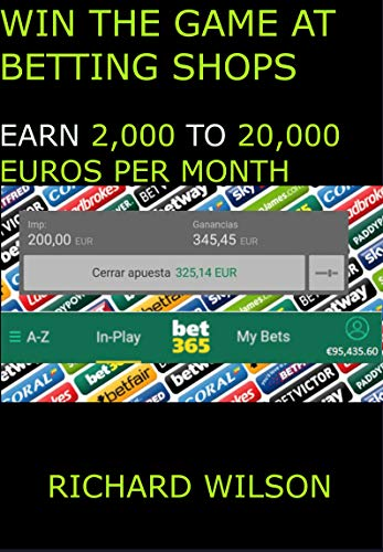WIN THE GAME AT BETTING SHOPS: Earn 2,000 to 20,000 Euros per Month, Effectiveness Testing, Method Created by Expert in Sports Betting (English Edition)
