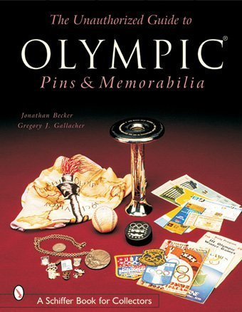 Unauthorized Guide to Olympic Pins and Memorabilia (Schiffer Book for Collectors)