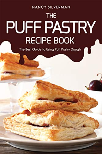 The Puff Pastry Recipe Book: The Best Guide to Using Puff Pastry Dough