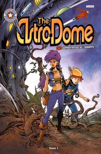 The astro-dome : Tome 1, Dernier refuge de l'humanité !