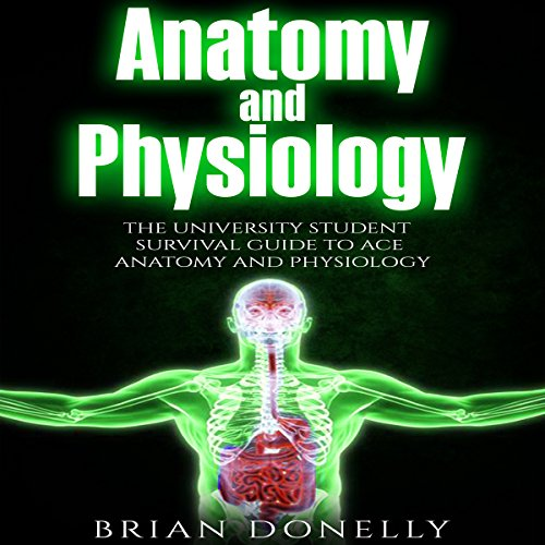 Anatomy and Physiology: The University Student Survival Guide to Ace Anatomy and Physiology audiobook cover art