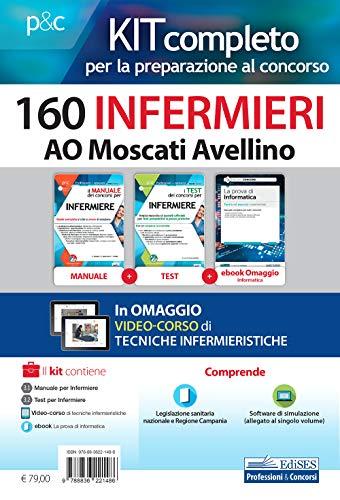 Kit concorso 160 Infermieri AO Moscati Avellino. Per la preparazione completa alle prove concorsuali. Con ebook. Con software. Con videolezioni