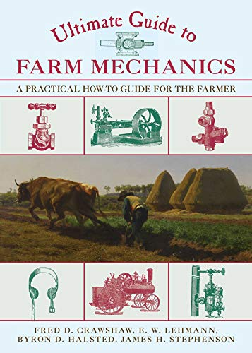 Ultimate Guide to Farm Mechanics: A Practical How-To Guide for the Farmer (The Ultimate Guides)
