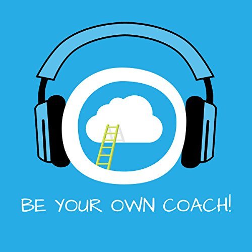 Be Your Own Coach! Self-Coaching by Hypnosis audiobook cover art