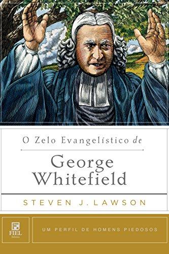 O zelo evangelístico de George Whitefield.