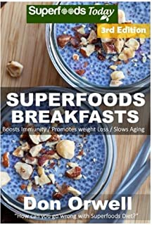 Superfoods Breakfasts: Over 60+ Quick & Easy Cooking, Antioxidants & Phytochemicals, Whole Foods Diets, Gluten Free Cooking, Breakfast Cooking, Heart Healthy Cooking, Wheat-Free Diet, Low Fat Cooking