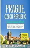 Prague: Prague, Czech Republic: Travel Guide Book-A Comprehensive 5-Day Travel Guide to Prague, Czech Republic & Unforgettable Czech Travel (Best Travel Guides to Europe Series) (Volume 7)