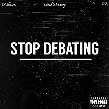 Stop Debating (feat. ZQ & D'Shawn)