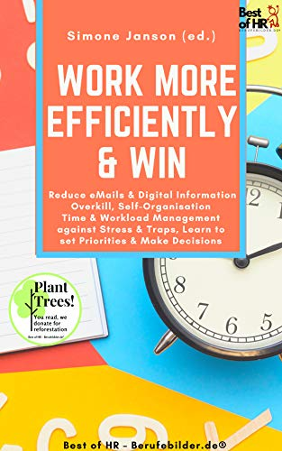 Work more Efficiently & Win: Reduce eMails & Digital Information Overkill, Self-Organisation Time & Workload Management against Stress & Traps, Learn to ... & Make Decisions (English Edition)