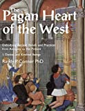 The Pagan Heart of the West: Embodying Ancient Beliefs and Practices  from Antiquity to the Present. Vol I. Deities and Kindred Beings