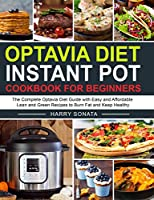 Optavia Diet Instant Pot Cookbook for Beginners: The Complete Optavia Diet Guide with Easy and Affordable Lean and Green Recipes to Burn Fat and Keep Healthy