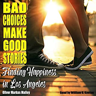 Bad Choices Make Good Stories: Finding Happiness in Los Angeles     How the Great American Opioid Epidemic of the 21st Century Began, Book 3              By:                                                                                                                                 Oliver Markus Malloy                               Narrated by:                                                                                                                                 William R. Keeton                      Length: 8 hrs and 12 mins     4 ratings     Overall 3.0