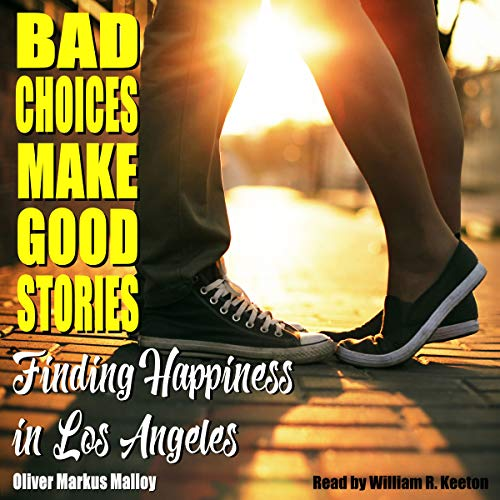 Bad Choices Make Good Stories: Finding Happiness in Los Angeles audiobook cover art