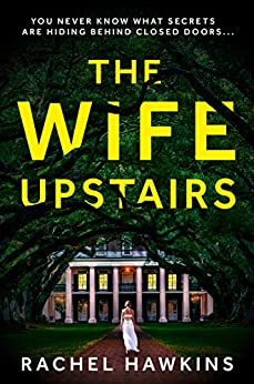 The Wife Upstairs: From the New York Times bestselling author comes an addictive new 2021 psychological crime thriller with a twist! by [Rachel Hawkins]