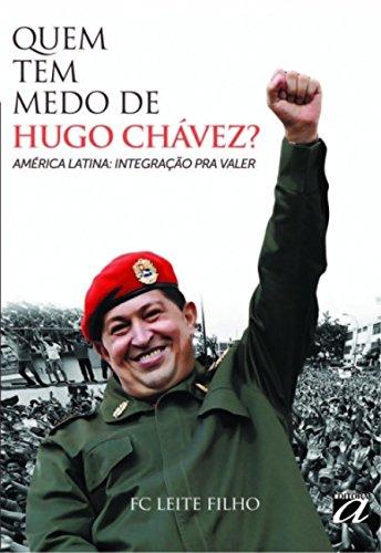 Quem tem medo de Hugo Chávez?: América Latina: integração pra valer